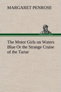 The Motor Girls on Waters Blue Or the Strange Cruise of the Tart