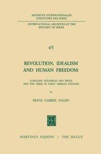 Revolution, Idealism and Human Freedom: Schelling Hölderlin and