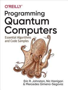 Programming Quantum Computers: Essential Algorithms and Code Sam