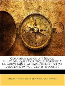 Correspondance Littéraire, Philosophique Et Critique: Adressée À