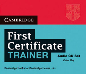 First Certificate Trainer. 3 Audio CDs