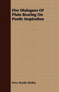 Five Dialogues of Plato Bearing on Poetic Inspiration