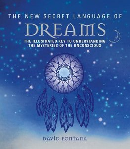 The New Secret Language of Dreams: An Illustrated Key to Underst
