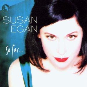 Susan Egan/So Far...