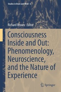 Consciousness Inside and Out: Phenomenology, Neuroscience, and t