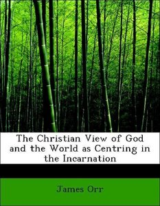 The Christian View of God and the World as Centring in the Incar