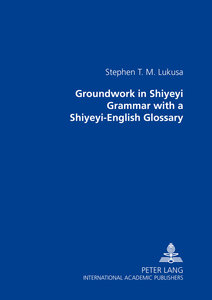 Groundwork in Shiyeyi Grammar with a Shiyeyi-English Glossary