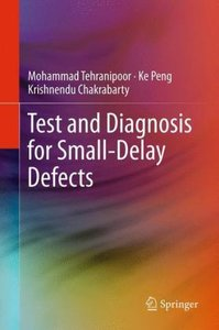 Test and Diagnosis for Small-Delay Defects