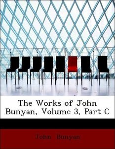 The Works of John Bunyan, Volume 3, Part C