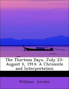 The Thirteen Days, July 23-August 4, 1914: A Chronicle and Inter