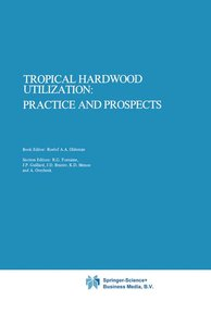 Tropical Hardwood Utilization: Practice and Prospects