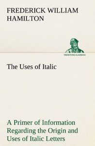 The Uses of Italic A Primer of Information Regarding the Origin