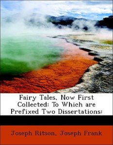 Fairy Tales, Now First Collected: To Which are Prefixed Two Diss