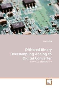 Dithered Binary Oversampling Analog to Digital Converter