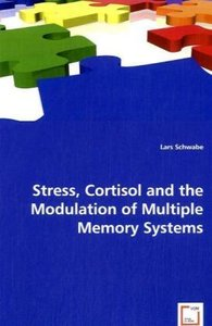 Stress, Cortisol and the Modulation of Multiple Memory Systems