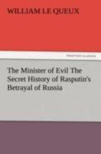 The Minister of Evil The Secret History of Rasputin's Betrayal o