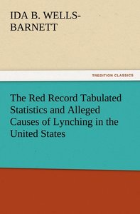 The Red Record Tabulated Statistics and Alleged Causes of Lynchi