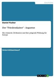 """Der """"Friedenskaiser"""" - Augustus"""