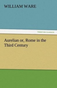 Aurelian or, Rome in the Third Century