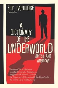 A Dictionary of the Underworld: British and American