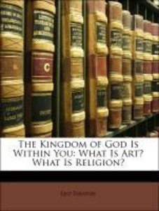 The Kingdom of God Is Within You: What Is Art? What Is Religion?