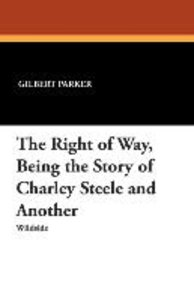The Right of Way, Being the Story of Charley Steele and Another