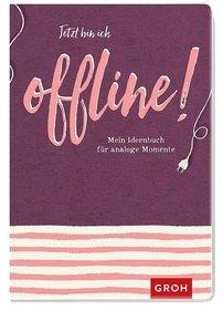 Jetzt bin ich offline!: Mein Ideenbuch für analoge Momente