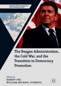 The Reagan Administration, the Cold War, and the Transition to D