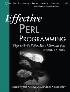 Effective Perl Programming: Ways to Write Better, More Idiomatic