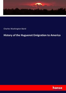 History of the Huguenot Emigration to America