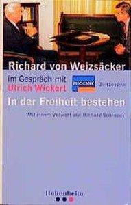 Richard von Weizsäcker im Gespräch. In der Freiheit bestehen