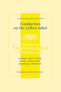 Conductors on the Yellow Label [Deutsche Grammophon]. 8 Discogra