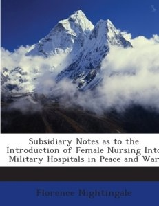 Subsidiary notes as to the introduction of female nursing into m
