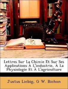 Lettres Sur La Chimie Et Sur Ses Applications À L'industrie, À L