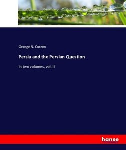 Persia and the Persian Question