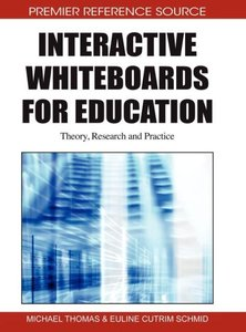 Interactive Whiteboards for Education: Theory, Research and Prac