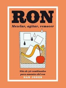 Ron: Mezclar, Agitar, Remover: Más de 40 Combinados Para Amantes