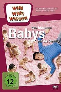 Willi wills wissen. Wie kommen Babys auf die Welt?