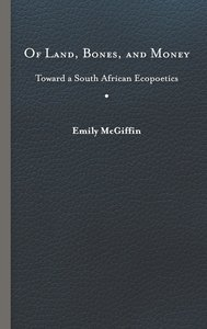 Of Land, Bones, and Money: Toward a South African Ecopoetics