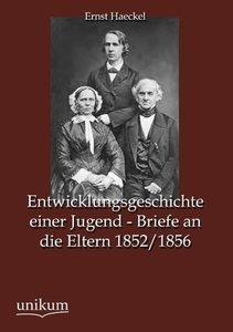 Entwicklungsgeschichte einer Jugend - Briefe an die Eltern 1852/