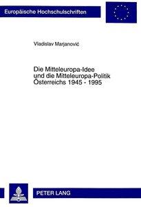 Die Mitteleuropa-Idee und die Mitteleuropa-Politik Österreichs 1