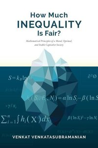 How Much Inequality Is Fair?: Mathematical Principles of a Moral