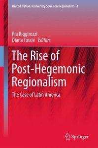The Rise of Post-Hegemonic Regionalism