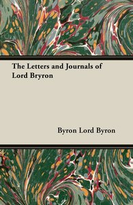 The Letters and Journals of Lord Bryron