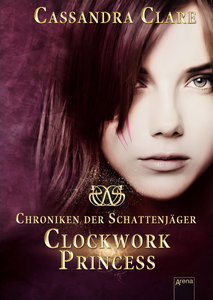 Chroniken der Schattenjäger 03. Clockwork Princess
