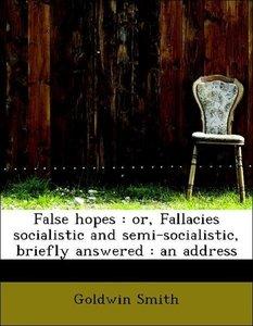 False hopes : or, Fallacies socialistic and semi-socialistic, br