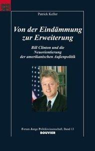 Von der Eindämmung zur Erweiterung. Bill Clinton und die Neuorie