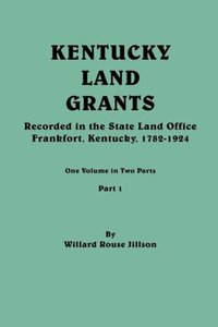 Kentucky Land Grants. One Volune in Two Parts. Part 1
