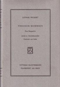 Theodor Mommsen. Eine Biographie in vier Bänden