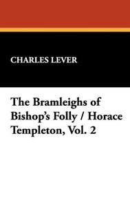 The Bramleighs of Bishop's Folly / Horace Templeton, Vol. 2